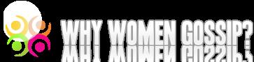 Why Women Gossip?